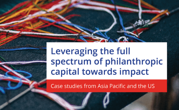 Leveraging the Full Spectrum of Philanthropic Capital Towards Impact: Case Studies from Asia Pacific and the US